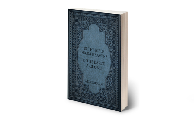 Is the Bible from Heaven? Is the Earth a Globe? - Flat Earth Books